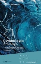 Książka Psychologia Zmiany - najskuteczniejsze narzędzia pracy z ludzkimi emocjami, zachowaniami i myśleniem / Mateusz Grzesiak