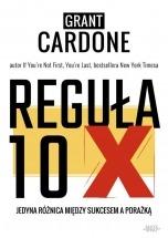 Książka Reguła 10X. Jedyna różnica między sukcesem a porażką / Grant Cardone