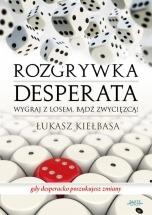 Ebook Rozgrywka desperata / Łukasz Kiełbasa