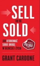 Książka Sell Or Be Sold. Jak utorować sobie drogę w biznesie i życiu / Grant Cardone