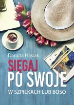 """Książka """"Sięgaj po swoje. W szpilkach lub boso"""" - Danuta Hasiak"""