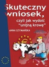 Ebook Skuteczny wniosek, czyli jak wydoić unijną krowę / Anna Szymańska