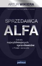 Ebook Sprzedawca alfa. Sekrety najwybitniejszych sprzedawców z Polski i ze świata / Artur Wikiera