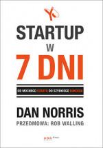 """Książka """"Startup w 7 dni. Od mocnego startu do szybkiego sukcesu."""" - Dan Norris, Rob Walling"""