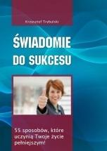 Ebook Świadomie do sukcesu / Krzysztof Trybulski