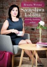Książka Szczęśliwa kobieta – rozwój, kariera, miłość / Renata Wrona