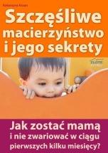 Ebook Szczęśliwe macierzyństwo i jego sekrety / Katarzyna Krzan