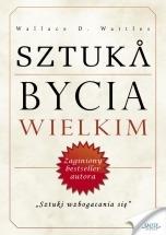 Książka Sztuka bycia wielkim / Wallace D. Wattles