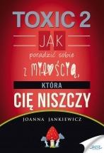 Książka TOXIC 2. Jak poradzić sobie z miłością, która Cię niszczy? / Joanna Jankiewicz