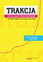 Książka Trakcja, czyli złap przyczepność. Jak każdy startup może osiągnąć szybki wzrost - Gabriel Weinberg, Justin Mares