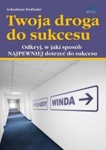 Ebook Twoja droga do sukcesu / Arkadiusz Podlaski