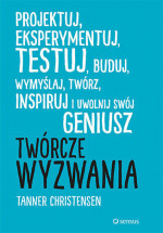 """Książka """"Twórcze wyzwania. Projektuj, eksperymentuj, testuj, buduj, wymyślaj, twórz, inspiruj i uwolnij swój geniusz"""" - Tanner Christensen"""