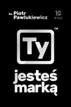 """Książka """"Ty jesteś marką"""" - ks. Piotr Pawlukiewicz"""