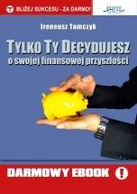 Darmowy Ebook Tylko Ty Decydujesz / Ireneusz Tomczyk