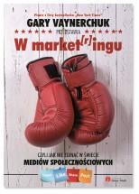 Książka W market[r]ingu, czyli jak nie zginąć w świecie mediów społecznościowych / Gary Vaynerchuk