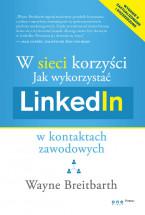W sieci korzyści. Jak wykorzystać LinkedIn w kontaktach zawodowych / Wayne Breitbarth