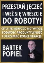 """Darmowy ebook """"Przestań jęczeć i weź się wreszcie do roboty!"""" / Bartek Popiel"""