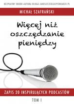 Darmowy ebook Więcej niż oszczędzanie pieniędzy – Tom I - Michał Szafrański