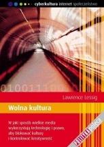 Darmowy ebook Wolna kultura – W jaki sposób wielkie media wykorzystują technologię i prawo, aby blokować kulturę i kontrolować kreatywność / Lawrence Lessig