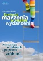 Ebook Zamieniaj marzenia w realne wydarzenia / Jarosław Kordziński
